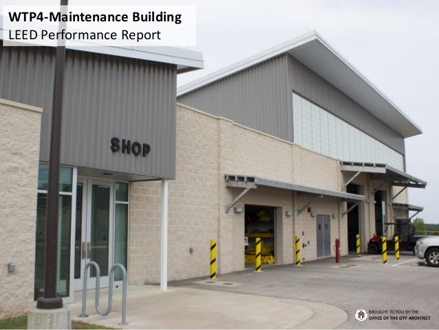 BROUGHT TO YOU BY THE OFFICE OF THE CITY ARCHITECT WTP4-Maintenance Building LEED Performance Report