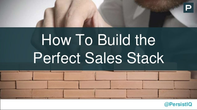 How To Build the Perfect Sales Stack @PersistIQ