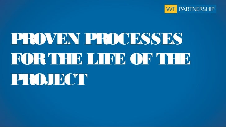 PROVEN PROCESSESFOR THE LIFE OF THEPROJECT