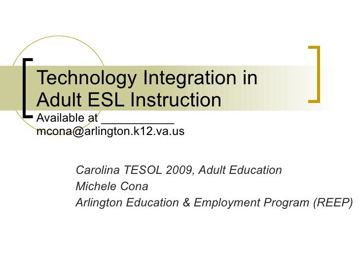 Technology Integration in Adult ESL Instruction Available at ___________ [email_address] Carolina TESOL 2009, Adult Educat...