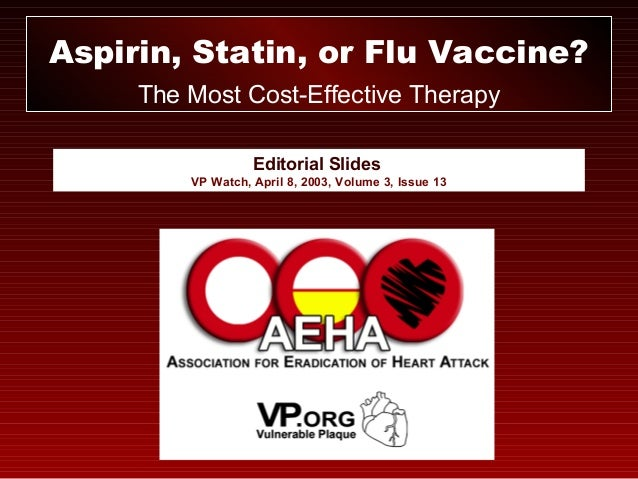 Editorial Slides VP Watch, April 8, 2003, Volume 3, Issue 13 Aspirin, Statin, or Flu Vaccine? The Most Cost-Effective Ther...