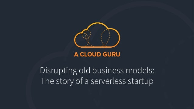 Disrupting old business models: The story of a serverless startup