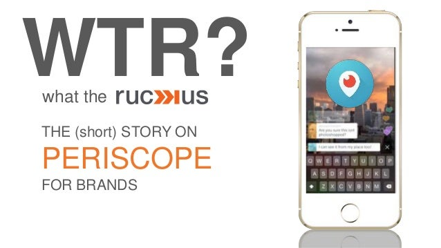 WTR?what the THE (short) STORY ON PERISCOPE FOR BRANDS