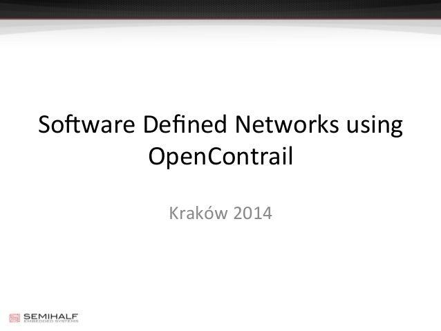So#ware  Defined  Networks  using   OpenContrail   Kraków  2014