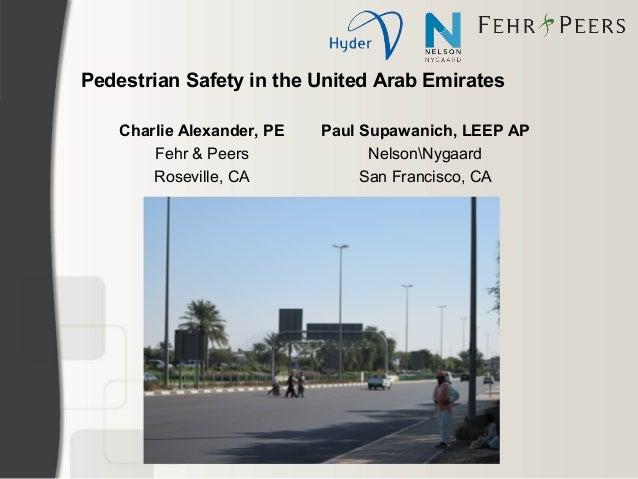 Pedestrian Safety in the United Arab Emirates    Charlie Alexander, PE   Paul Supawanich, LEEP AP        Fehr & Peers     ...