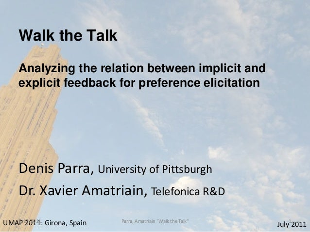 Walk the Talk    Analyzing the relation between implicit and    explicit feedback for preference elicitation    Denis Parr...