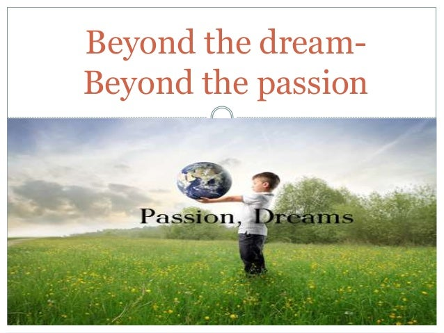 Beyond the dreamBeyond the passion