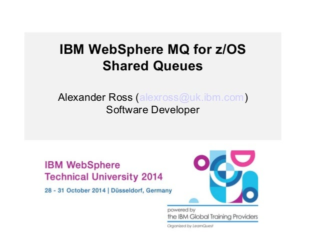IBM WebSphere MQ for z/OS  Shared Queues  Alexander Ross (alexross@uk.ibm.com)  Software Developer