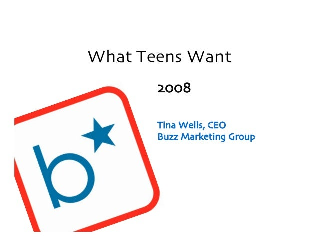 """Buzz Marketing Group What Teens Want !""""""""# Tina Wells$ CEO Buzz Marketing Group"""