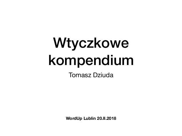Wtyczkowe kompendium Tomasz Dziuda WordUp Lublin 20.II.2018