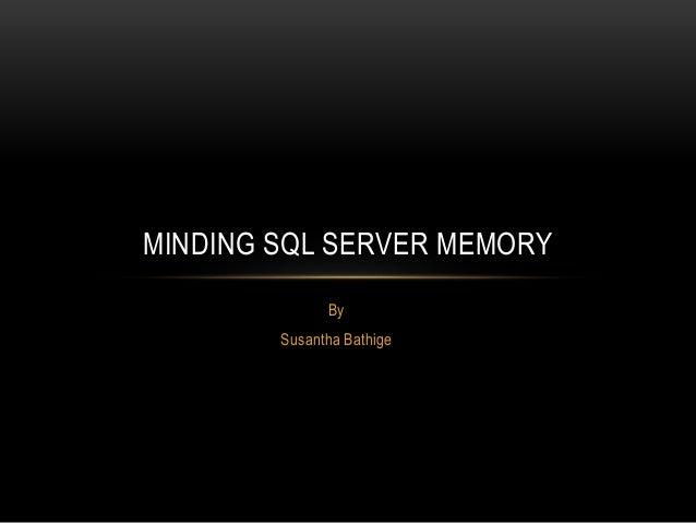 By Susantha Bathige MINDING SQL SERVER MEMORY