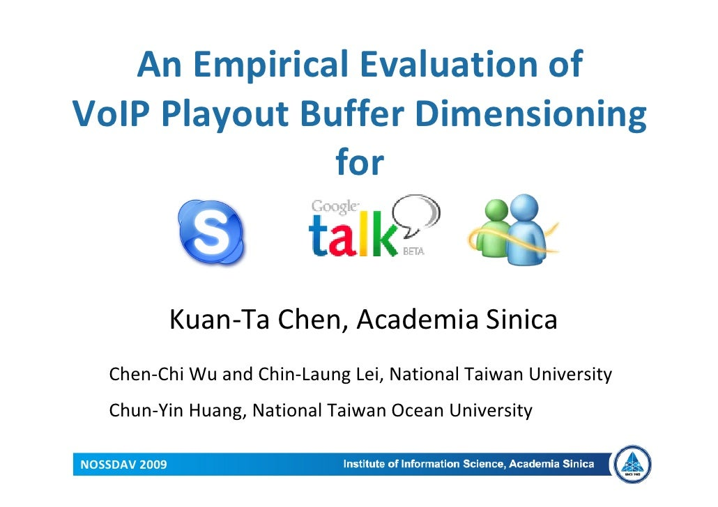 AnEmpiricalEvaluationof VoIPPlayoutBuffer Dimensioning                for                  Kuan‐TaChen,AcademiaS...
