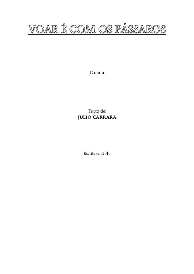 VVVVOOOOAAAARRRR ÉÉÉÉ CCCCOOOOMMMM OOOOSSSS PPPPÁÁÁÁSSSSSSSSAAAARRRROOOOSSSS Drama Texto de: JULIO CARRARA Escrita em 2010