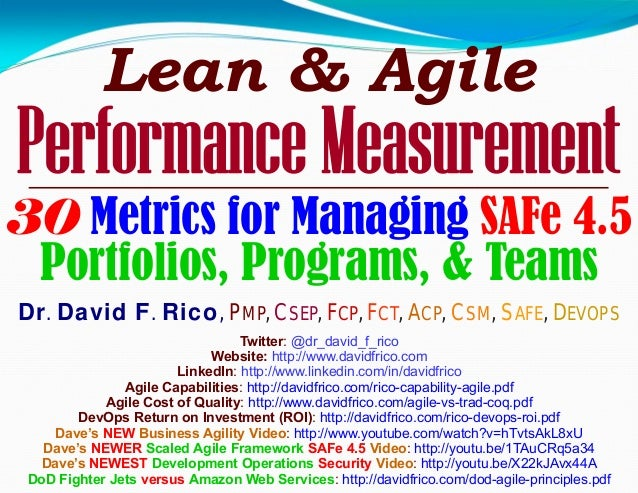 Lean & Agile Performance Measurement 30 Metrics for Managing SAFe 4.5 Portfolios, Programs, & Teams Dr. David F. Rico, PMP...