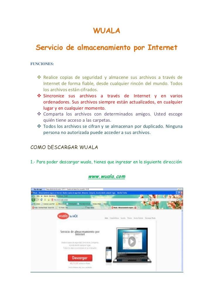 WUALA<br />Servicio de almacenamiento por Internet<br />FUNCIONES:<br />Realice copias de seguridad y almacene sus archivo...