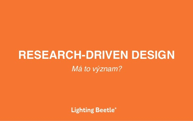 RESEARCH-DRIVEN DESIGN Má to význam?