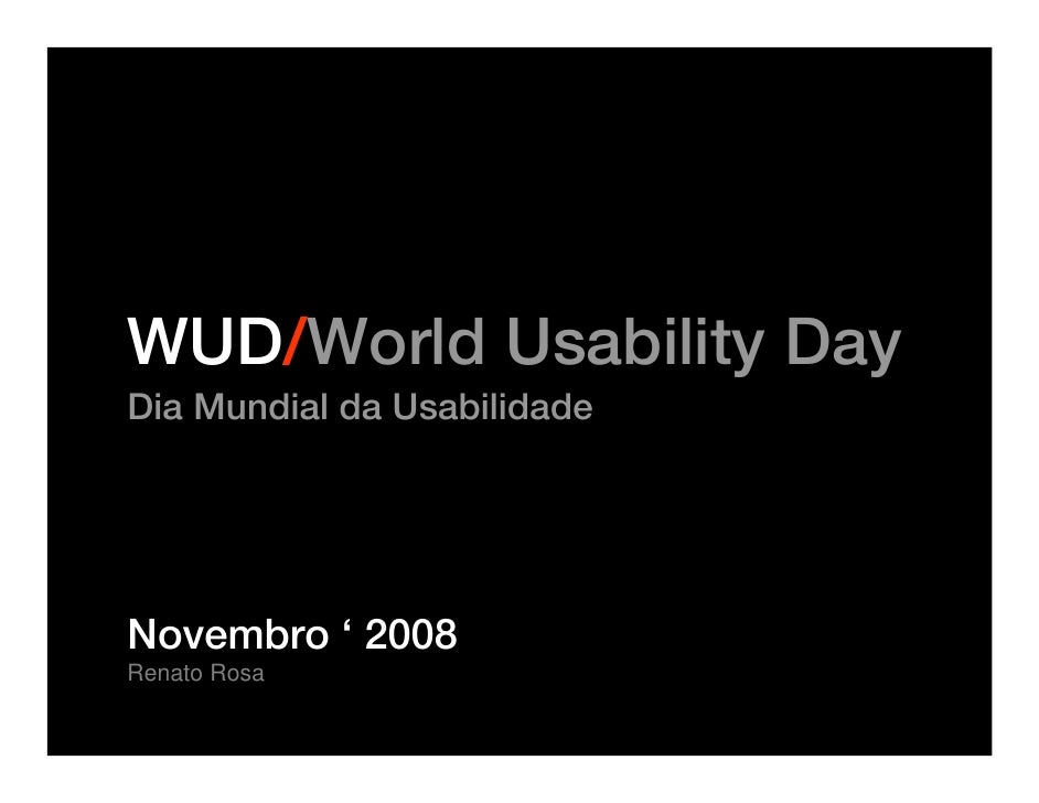 WUD/World Usability Day Dia Mundial da Usabilidade     Novembro ' 2008 Renato Rosa