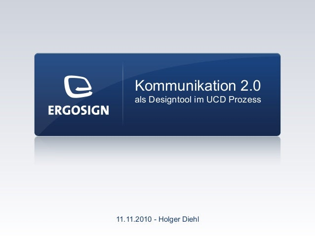 11.11.2010 - Holger Diehl Kommunikation 2.0 als Designtool im UCD Prozess