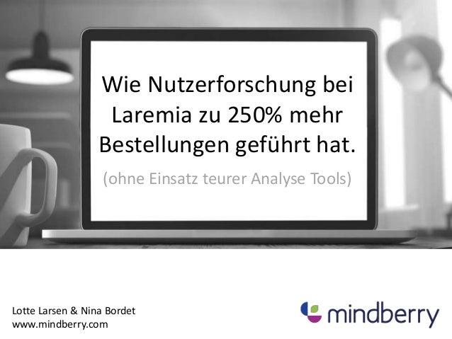 Wie Nutzerforschung bei  Laremia zu 250% mehr  Bestellungen geführt hat.  (ohne Einsatz teurer Analyse Tools)  Lotte Larse...