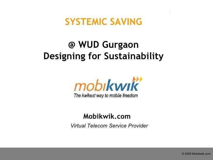 Mobikwik.com Virtual Telecom Service Provider SYSTEMIC SAVING @ WUD Gurgaon Designing for Sustainability
