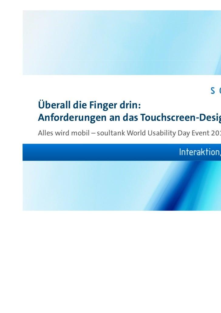 Überall die Finger drin:Anforderungen an das Touchscreen-DesignAlles wird mobil – soultank World Usability Day Event 2011