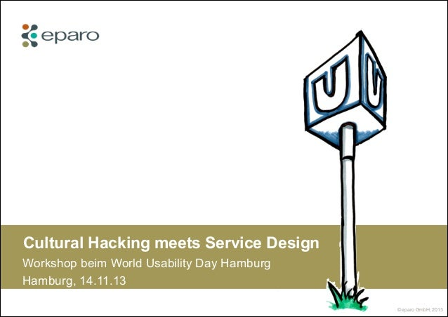 Cultural Hacking meets Service Design Workshop beim World Usability Day Hamburg Hamburg, 14.11.13 © eparo GmbH, 2013