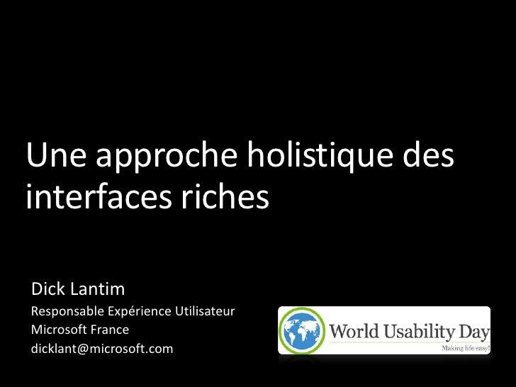 Une approche holistique des interfaces riches  Dick Lantim Responsable Expérience Utilisateur Microsoft France dicklant@mi...