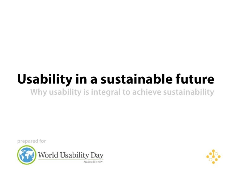 Usability in a sustainable future     Why usability is integral to achieving sustainability     prepared for