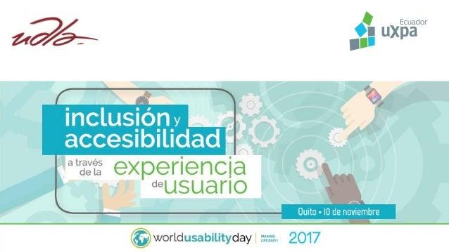 UXPA ECUADOR • User Experience Professional Association • Nació en 2015 • 13 Fundadores de Ecuador, EEUU, Inglaterra y Fra...