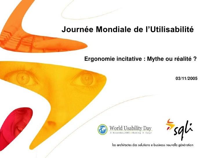Journée Mondiale de l'Utilisabilité         Ergonomie incitative : Mythe ou réalité ?                                     ...