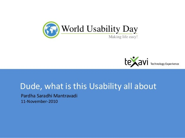 Usability EngineeringWorld Usability Day Making life easy! Usability EngineeringWorld Usability Day Making life easy! Dude...