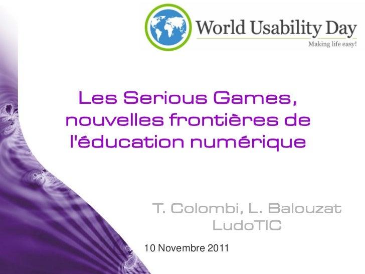 Les Serious Games,nouvelles frontières deléducation numérique        T. Colombi, L. Balouzat               LudoTIC       1...