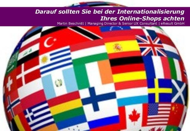 Darauf sollten Sie bei der Internationalisierung Ihres Online-Shops achten Martin Beschnitt | Managing Director & Senior U...