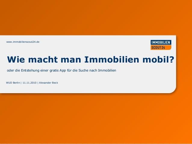 www.immobilienscout24.dewww.immobilienscout24.de WUD Berlin | 11.11.2010 | Alexander Beck Wie macht man Immobilien mobil? ...