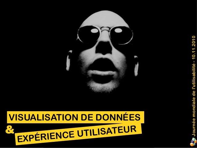 VISUALISATION DE DONNÉES EXPÉRIENCE UTILISATEUR& Journéemondialedel'utilisabilité-10.11.2010