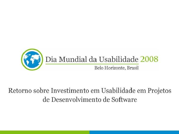 ROI (retorno sobre investimento) em usabilidade em projetos de desenvolvimento de software Slide 1