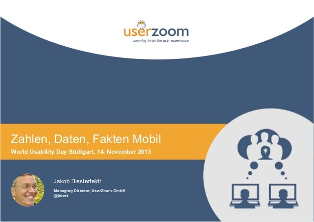 AR Zahlen, Daten, Fakten Mobil World Usability Day Stuttgart, 14. November 2013  Jakob Biesterfeldt Managing Director, Use...