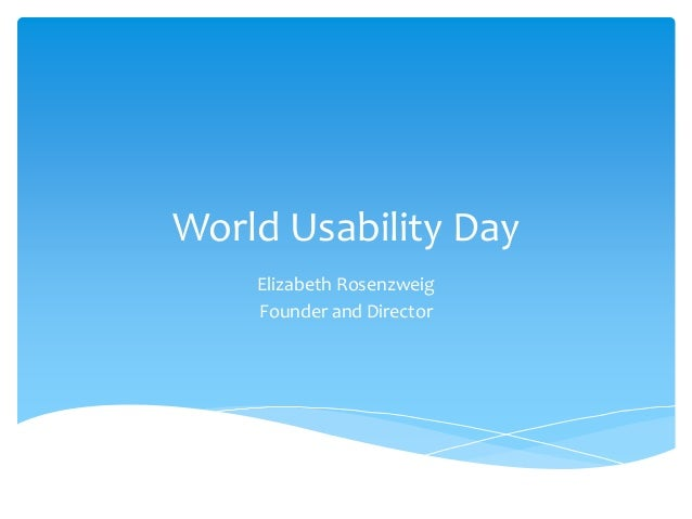 World Usability Day Elizabeth Rosenzweig Founder and Director