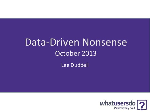 Data-Driven Nonsense October 2013 Lee Duddell