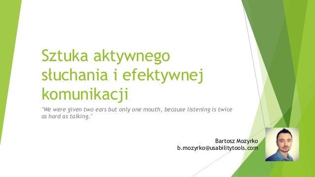 """Sztuka aktywnego słuchania i efektywnej komunikacji  """"We were given two ears but only one mouth, because listening is twic..."""