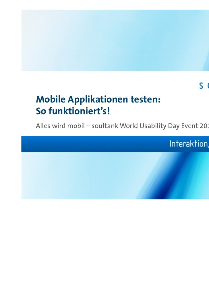 Mobile Applikationen testen:So funktioniert's!Alles wird mobil – soultank World Usability Day Event 2011