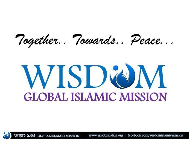 WISD MGLOBAL ISLAMIC MISSION Together.. Towards.. Peace... WISD M www.wisdomislam.org | facebook.com/wisdomislamicmissionG...