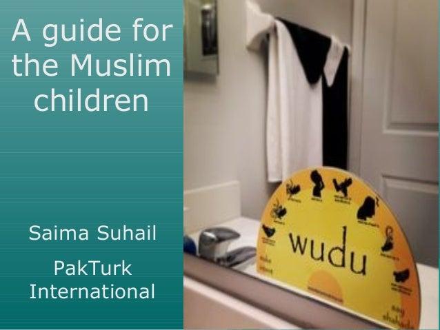 A guide for the Muslim children Saima Suhail PakTurk International