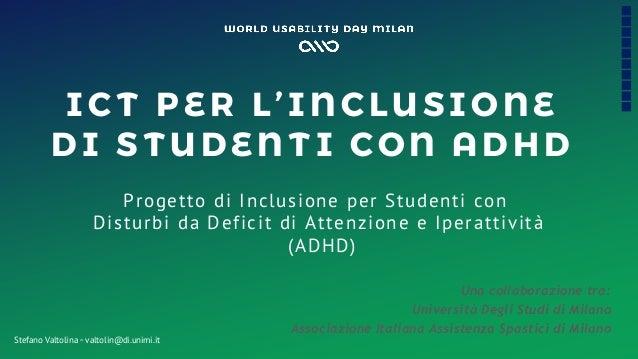 I C T PE R L'I NC LUS I ONE D I S T UD E NT I C ON AD H D Progetto di Inclusione per Studenti con Disturbi da Deficit di A...