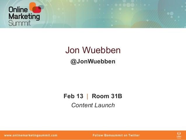 Jon Wuebben  @JonWuebbenFeb 13 | Room 31B  Content Launch