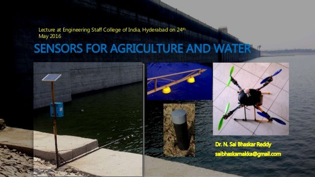 SENSORS FOR AGRICULTURE AND WATER Dr. N. Sai Bhaskar Reddy saibhaskarnakka@gmail.com Lecture at Engineering Staff College ...