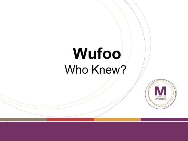 Wufoo Who Knew?
