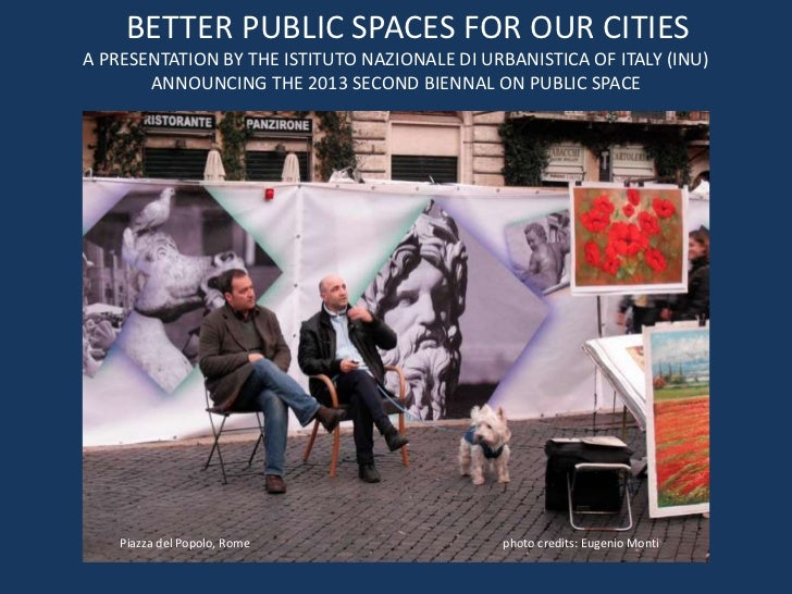 BETTER PUBLIC SPACES FOR OUR CITIESA PRESENTATION BY THE ISTITUTO NAZIONALE DI URBANISTICA OF ITALY (INU)       ANNOUNCING...