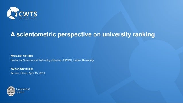 A scientometric perspective on university ranking Nees Jan van Eck Centre for Science and Technology Studies (CWTS), Leide...