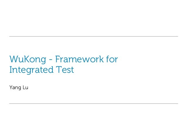 WuKong - Framework for Integrated Test Yang Lu